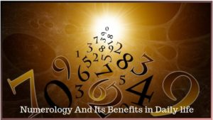 Numerology And Its Benefits in Daily life